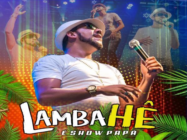 LAMBAHÊ - É SHOW PAPA
